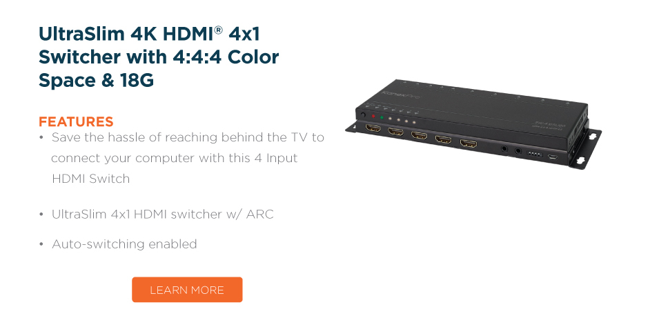 UltraSlim 4K HDMI® 4x1 Switcher with 4:4:4 Color Space & 18G