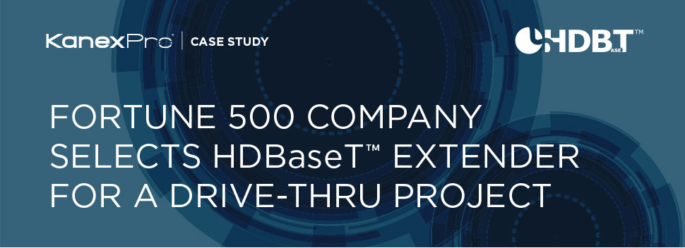 Fortune 500 company Selects HDBaseT Extender For a Drive-Thru Project